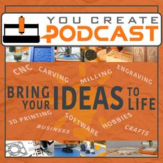 The You Create Podcast youcreatepodcast.com/ Podcast for Makers, CNC Milling, Carving and Machining, 3D Printing, Crafts, Scrapbooking, Hobbies and more...