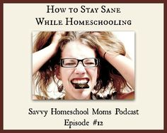 How to Stay Sane While Homeschooling (Ep 12, 8/5/12), Savvy Homeschool Moms Podcast, www.savvyhomeschoolmoms.com