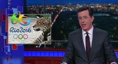 Colbert Is Pretty Sure The Rio Olympics Will Be A Disaster