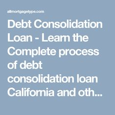 Debt Consolidation Loan - Learn the Complete process of debt consolidation loan California and other places. Here you get the info about debt consolidation loan, rates, calculator etc. Read more: http://allmortgagetype.com/debt-consolidation/debt-consolidation-loan.html