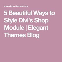 5 Beautiful Ways to Style Divi's Shop Module | Elegant Themes Blog
