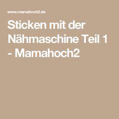 Sticken mit der Nähmaschine Teil 1 - Mamahoch2
