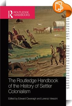 The Routledge Handbook of the History of Settler Colonialism    ::  <P><EM>The Routledge Handbook of the History of Settler Colonialism</EM> examines the global history of settler colonialism as a distinct mode of domination from ancient times to the present day. It explores the ways in which new polities were established in freshly discovered 'New Worlds', and covers the history of many countries, including Australia, New Zealand, Israel, Japan, South Africa, Liberia, Algeria, Canada,...