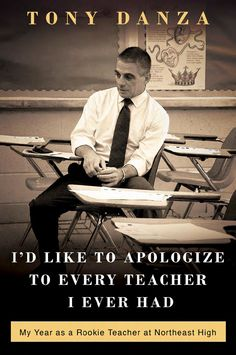 Tony Danza's absorbing account of a year spent teaching tenth-grade English at Northeast High -- Philadelphia's largest high school with 3600 students. I'd Like to Apologize to Every Teacher I Ever Had by Tony Danza.