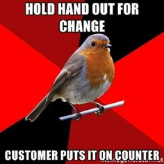 "Retail Robin - Customer: ""It's time Do you close?"" Me: 9 CusTomer: oh good I still have time Leja LOL Retail ROBIN. Cashier Problems, Retail Problems, 99 Problems, Server Problems, What Do You Mean, Look At You, Just For You, Work Memes, Work Humor"