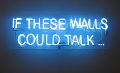 'If These Walls Could Talk' Neon by Rinaldo Frattolillo