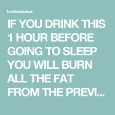 IF YOU DRINK THIS 1 HOUR BEFORE GOING TO SLEEP YOU WILL BURN ALL THE FAT FROM THE PREVIOUS DAY! – Health Club