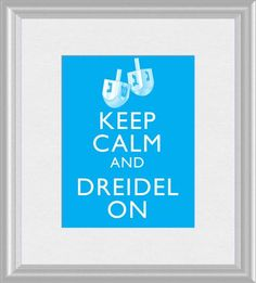Keep Calm and Dreidel On Print Your Own by WildGeeseDigital, $8.00