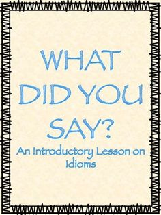 A FREE and FUN introductory lesson to idioms!
