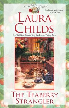 The Teaberry Strangler (2010) (Book 11 in the Tea Shop Mysteries series) A novel by Laura Childs