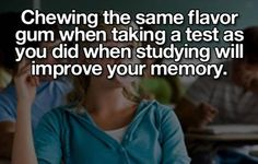 Improve Your Memory When Studying Hack. Chewing the same flavor gum when taking a test as you did when studying will improve your memory.