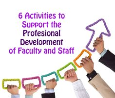 6 Activities to Support the Professional Development of Faculty and Staff >> Eye On Education