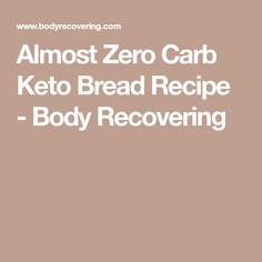 Almost Zero Carb Keto Bread Recipe - Body Recovering
