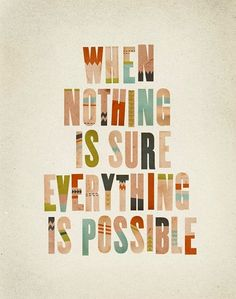 I love this quote ... When nothing is sure, everything is possible! #motivational #quotes