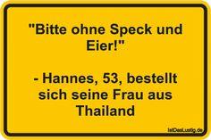 """""""Bitte ohne Speck und Eier!"""" - Hannes, 53, bestellt sich seine Frau aus Thailand ... gefunden auf https://www.istdaslustig.de/spruch/2693 #lustig #sprüche #fun #spass"""