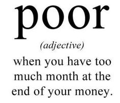 The definition of poor, especially true a week before payday