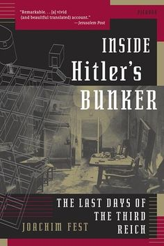 Inside Hitler's Bunker: The Last Days of the Third Reich
