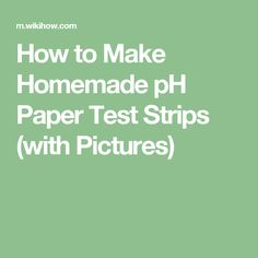 How to Make Homemade pH Paper Test Strips (with Pictures)