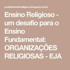 Ensino Religioso - um desafio para o Ensino Fundamental: ORGANIZAÇÕES RELIGIOSAS - EJA
