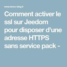 Comment activer le ssl sur Jeedom pour disposer d'une adresse HTTPS sans service pack -