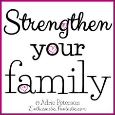"I created this happy quote/design for my blog post, ""Strengthening Our Families."" Check it out! :)"