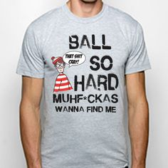 BALL So HARD fine find me funny hip hop song music cool cray jay z waldo kanye tee new Mens T-SHIRT Gray Small e0137. $15.95, via Etsy.