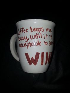Coffee keeps me busy until it is acceptable to drink WINE
