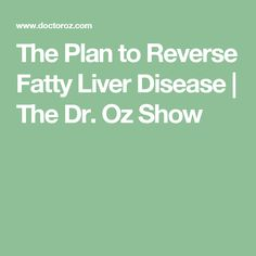 The plan to reverse fatty liver disease the dr oz show