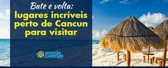Infográfico -Bate e volta: lugares incríveis perto de Cancun para visitar