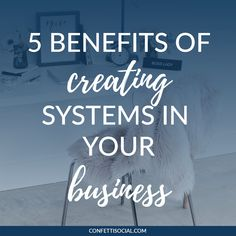 5 Benefits of Creating Business Systems