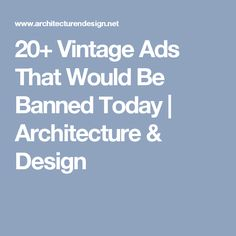 20+ Vintage Ads That Would Be Banned Today | Architecture & Design