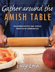 AMISH READER: A BOOK REVIEW OF GATHER AROUND THE AMISH TABLE BY LUCY LEID