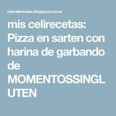 mis celirecetas: Pizza en sarten con harina de garbando de MOMENTOSSINGLUTEN
