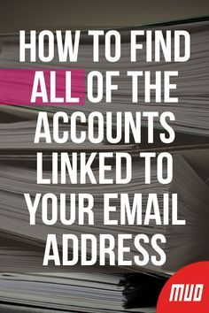 How to Find ALL Of The Accounts Linked to Your Email Address --- It's best to revisit all your accounts to update your credentials or deactivate them. Here are a bunch of ways you can use to find all accounts linked to your email address or phone number.