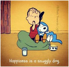 'Happiness is a snuggly Dog', Linus and Snoopy.