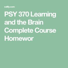 PSY 370 Learning and the Brain Complete Course Homework Help Ashford Ashford University, Homework, Brain, Learning, The Brain, Study, Teaching, Studying, Education
