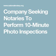 Company Seeking Notaries To Perform 10-Minute Photo Inspections