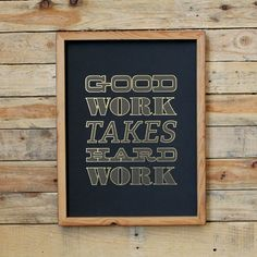 Good Work Takes Hard Work - Print by Holstee