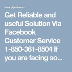 Get Reliable and useful  Solution Via Facebook Customer Service 1-850-361-8504If you are facing some troubles while accessing the Facebook account, then you don't need to worry about that because our techies will guide you proper and provide you the reliable and effective solution related to your problems. So, instead of wasting your time just give a ring on Facebook Customer Service number 1-850-361-8504 and get tuned with our experts. Click here…