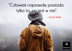 Człowiek naprawdę posiada tylko to... #Wilde-Oscar,  #Człowiek