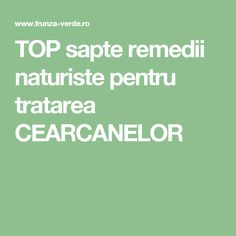 TOP sapte remedii naturiste pentru tratarea CEARCANELOR Health Tips, Beauty, Hacks, Green, Beauty Illustration, Healthy Lifestyle Tips, Tips