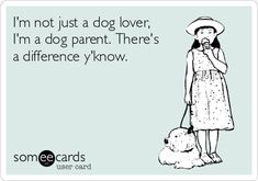 im-not-just-a-dog-lover-im-a-dog-parent-theres-a-difference-yknow-1ecc4