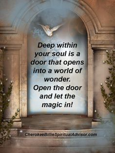 Deep within your soul is a door that opens into a world of wonder! Be Blessed, Cherokee Billie Spiritual Advisor
