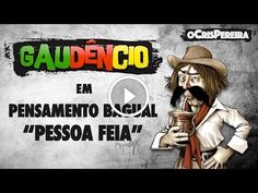 Gaudêncio - Pensamento Bagual (Pessoa Feia)                                           Inscrevam-se no canal oCrisPereira: https://www.youtube.com/ocrispereira Link do último vídeo do canal: https://www.youtube.com/watch?v=tKjMSC5YAh4 Redes sociais do oCrisPereira: Facebook: /oCrisPereira Instagram: @ocrispereira Twitter:...