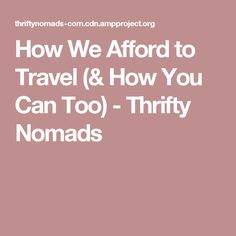 How We Afford to Travel (& How You Can Too) - Thrifty Nomads