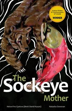 """Read """"The Sockeye Mother"""" by Brett D. Huson available from Rakuten Kobo. To the Gitxsan people of Northwestern British Columbia, the sockeye salmon is more than just a source of food. Used Books, Books To Read, Pacific Salmon, Teacher Magazine, Indigenous Education, Sockeye Salmon, Children's Picture Books, Life Cycles, Animals For Kids"""