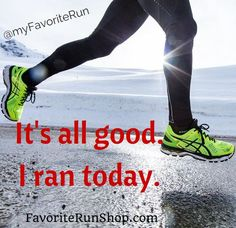 It's all good. I ran today.
