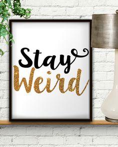 Stay Weird Stay Wierd Stay Woke Humor Gifts Gift For Friend Gift For Her Gift For Men Gift For Co Worker Gift For Coworker Gold Art (4.99 USD) by StarPrintShop
