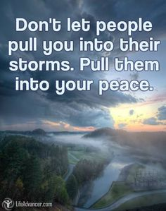 Don't Let People Pull You Into Their Storm | #lifeadvancer | @lifeadvancer