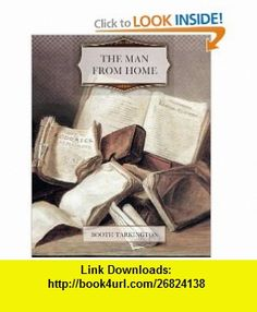 The Man From Home (9781463591182) Booth Tarkington , ISBN-10: 1463591187  , ISBN-13: 978-1463591182 ,  , tutorials , pdf , ebook , torrent , downloads , rapidshare , filesonic , hotfile , megaupload , fileserve
